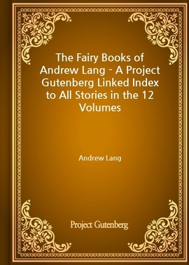 도서 이미지 - The Fairy Books of Andrew Lang - A Project Gutenberg Linked Index to All Stories in the 12 Volumes