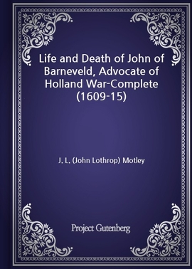 도서 이미지 - Life and Death of John of Barneveld, Advocate of Holland War-Complete (1609-15)