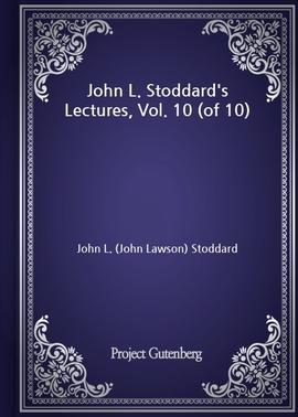 도서 이미지 - John L. Stoddard's Lectures, Vol. 10 (of 10)