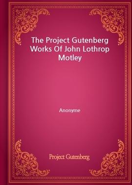 도서 이미지 - The Project Gutenberg Works Of John Lothrop Motley
