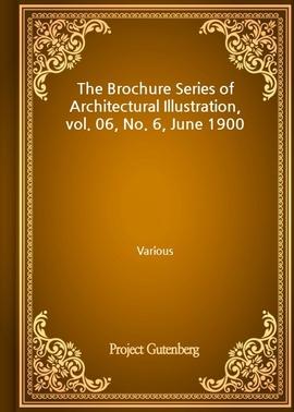 도서 이미지 - The Brochure Series of Architectural Illustration, vol. 06, No. 6, June 1900