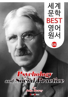 도서 이미지 - 심리학과 사회적 실천 (Psychology and Social Practice) '존 듀이' 민주주의 교육사상 : 세계 문학 BEST 영어 원서 530