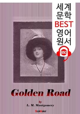 도서 이미지 - 골든 로드 (The Golden Road) '빨간 머리 앤' 작가 숨은 작품 : 세계 문학 BEST 영어 원서 650 - 원어민 음성 낭독!