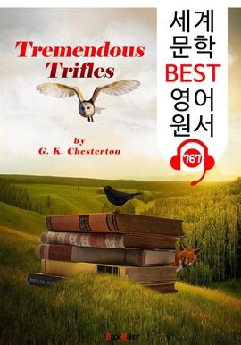 도서 이미지 - 하찮하지만 대단한 것들 (Tremendous Trifles) '역설의 대가-G. K. 체스터턴' : 세계 문학 BEST 영어 원서 767 - 원어민 음성 낭독!
