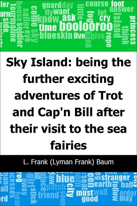 도서 이미지 - Sky Island: being the further exciting adventures of Trot and Cap'n Bill after their visit
