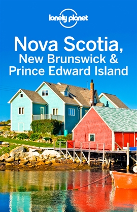 도서 이미지 - Lonely Planet Nova Scotia, New Brunswick & Prince Edward Island
